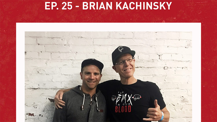 "Brian Kachinsky – ""The BMX In Our Blood"" Podcast"