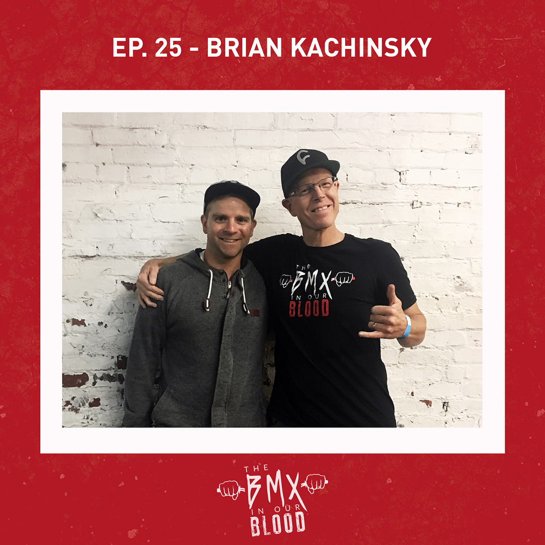 Brian Kachinsky BMX In The Blood Podcast